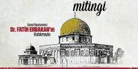 'SENİNLEYİZ KUDÜS' MİTİNGİ PAZAR GÜNÜ